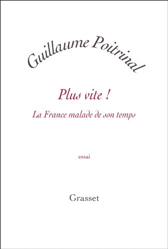 PLus vite ! La France malade de son temps par Guillaume Poitrinal