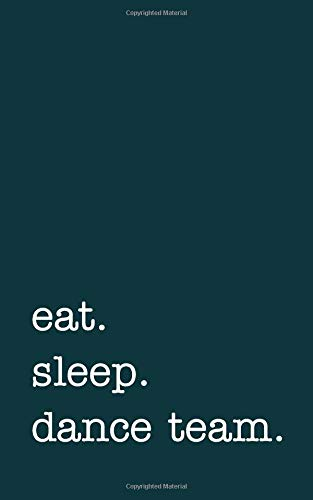 eat. sleep. dance team. - Lined Notebook: Writing Journal por mithmoth