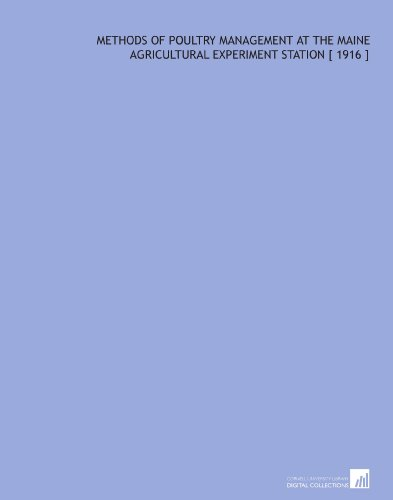 Methods of Poultry Management at the Maine Agricultural Experiment Station [ 1916 ] por Raymond Pearl