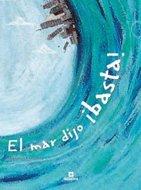 El mar dijo ¡basta! (Álbumes ilustrados) por Agustín Comotto