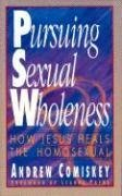 [(Pursuing Sexual Wholeness : How Jesus Heals the Homosexual)] [By (author) Andrew Comiskey] published on (July, 1992)