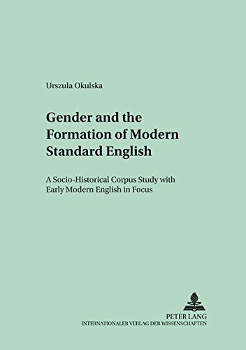 Gender and the Formation of Modern Standard English: A Socio-Historical Corpus Study with Early Modern English in Focus (Polish Studies in English Language and Literature, Band 14)