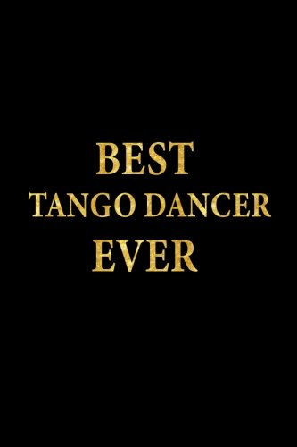 Best Tango Dancer Ever: Lined Notebook, Gold Letters Cover, Diary, Journal, 6 x 9 in., 110 Lined Pages