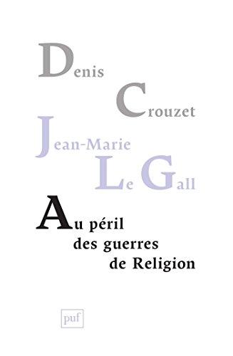 Au péril des guerres de Religion: Réflexions de deux historiens sur notre temps