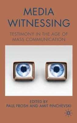 By Frosh, Paul ( Author ) [ Media Witnessing: Testimony in the Age of Mass Communication By Feb-2009 Hardcover