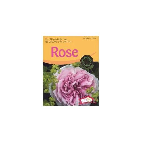 Rose. Le 100 Più Belle Rose Da Balcone E Da Giardino. Ediz. Illustrata