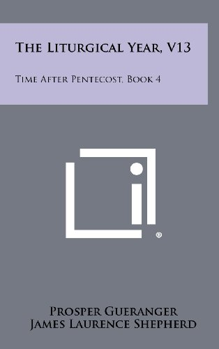 The Liturgical Year, V13: Time After Pentecost, Book 4