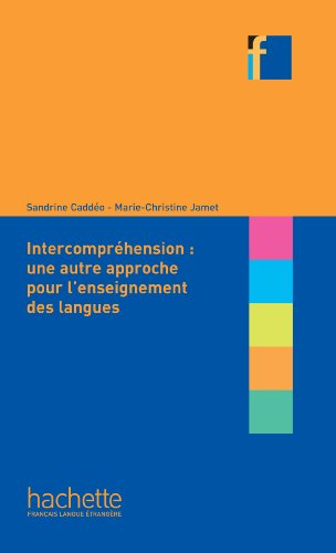 Collection F - L'Intercompréhension : une autre approche pour l'enseignement des langues par Marie-Christine Jamet, Sandrine Caddéo