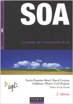 SOA - 3ème édition - Le guide de l'architecte d'un SI agile de Xavier Fournier-Morel,Pascal Grojean,Guillaume Plouin ( 14 septembre 2011 )