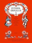 Zither-Erfolge: Die bekanntesten Stücke von Georg Freundorfer, Hans Frank, Bernhard Derksen und Josef Kellner. Heft 1. Zither.