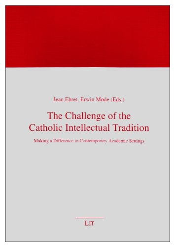 The Challenge of the Catholic Intellectual Tradition: Making a Difference in Contemporary Academic Settings (Glaube und Ethos)
