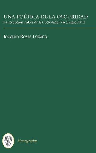 Una Poética de la Oscuridad: La recepción crítica de las 'Soledades' en el siglo XVII (155) (Coleccion Tamesis: Serie A, Monografias) por Joaquín Roses Lozano