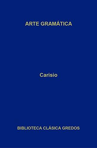 Arte gramática. Libro I (Biblioteca Clásica Gredos nº 375) por Carisio