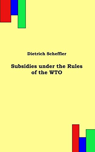 Subsidies under the Rules of the WTO por Dietrich Scheffler