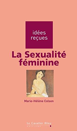 La Sexualité féminine: idées reçues sur la sexualité féminine (Idees recues t. 145)