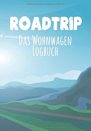 Roadtrip - Das Wohnwagen Logbuch: Ein perfektes Notizbuch für Reisemobil und Camping-Urlaube