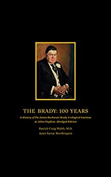 The Brady 100 Years.  A History Of The James Buchanan Brady Urological Institute At Johns Hopkins: Abridged Edition por Patrick Walsh epub