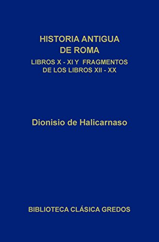 Historia antigua de Roma. Libros X, XI y fragmentos de los libros XII-XX (Biblioteca Clásica Gredos nº 124) por Dionisio de Halicarnaso
