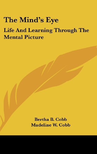 The Mind's Eye: Life and Learning Through the Mental Picture