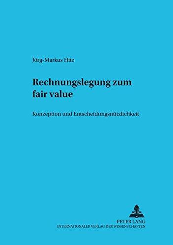 Rechnungslegung zum fair value: Konzeption und Entscheidungsnützlichkeit (Betriebswirtschaftliche Studien)