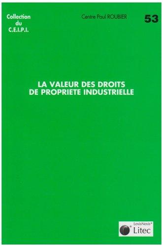 La valeur des droits de propriété industrielle: Journée d'étude en l'honneur du Professeur Albert Chavanne organisée par le Centre Roubier et la ... Jean Moulin - Lyon III - Lyon, 25 mai 2005