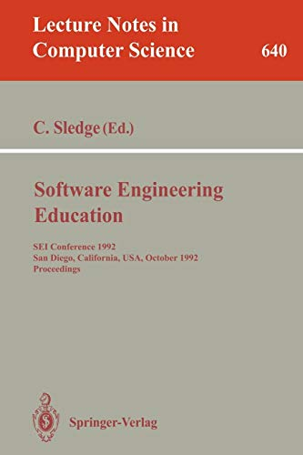Software Engineering Education: SEI Conference 1992, San Diego, California, USA, October 5-7, 1992. Proceedings (Lecture Notes in Computer Science, Band 640)