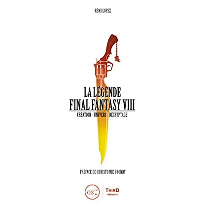 La Légende Final Fantasy VIII: Création - Univers - Décryptage