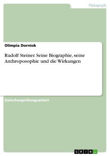 Rudolf Steiner. Seine Biographie, seine Anthroposophie und die Wirkungen (German Edition)