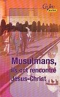 Des Musulmans rencontrent Jésus-Christ : Entretiens avec Toycan et Djamila (Croire pocket)