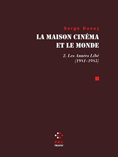 La Maison cinéma et le Monde, tome 2 : Les Années Libé, 1981-1985 par Serge Daney