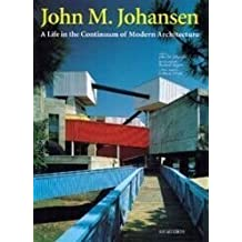 John M. Johansen: A Life in the Continuum of Modern Architecture by John M. Johansen (1996) Paperback