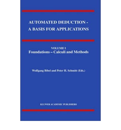 [(Automated Deduction: Foundations - Calculi and Methods v. 1: A Basis for Applications )] [Author: Wolfgang Bibel] [Jun-1998]
