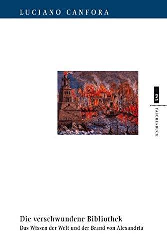 Die verschwundene Bibliothek. Das Wissen der Welt und der Brand von Alexandria. EVA Taschenbücher, Bd. 239 (eva Taschenbuch)