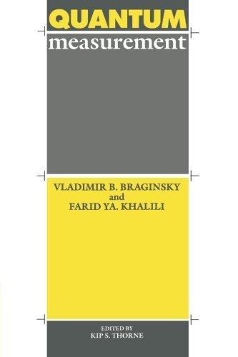 Quantum Measurement 1st edition by Braginsky, Vladimir B., Khalili, Farid Ya, Thorne, Kip S. (1995) Paperback