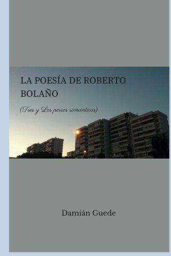 La poesía de Roberto Bolaño: Tres y Los perros románticos