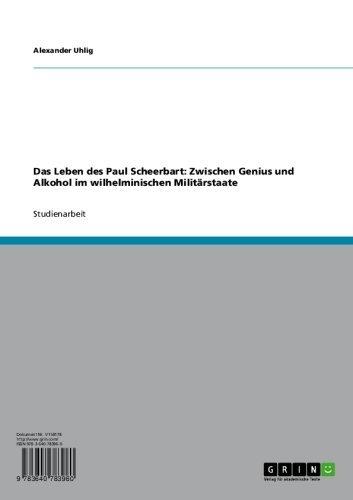 Das Leben des Paul Scheerbart: Zwischen Genius und Alkohol im wilhelminischen Militärstaate