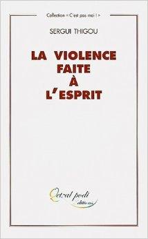 La Violence faite  l'esprit : personnes multiples et perversions de Sergui Thigou ( 17 avril 2002 )