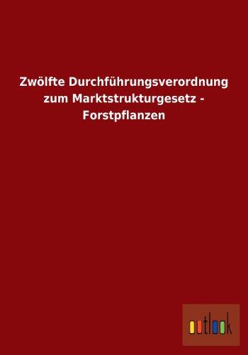 Zwölfte Durchführungsverordnung zum Marktstrukturgesetz - Forstpflanzen