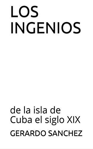 Los Ingenios: de la isla de Cuba el siglo XIX por Gerardo Sanchez