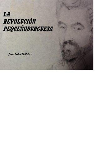LA REVOLUCIÓN PEQUEÑOBURGUESA por Juan Carlos Poblete Seguel