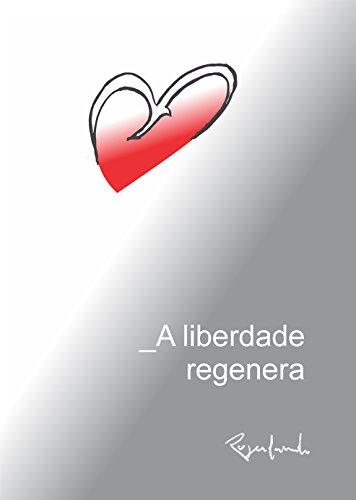 A liberdade regenera (Portuguese Edition) por Rogerlando Cavalcante