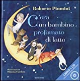 C'era un bambino profumato di latte. Ediz. illustrata. Con CD Audio