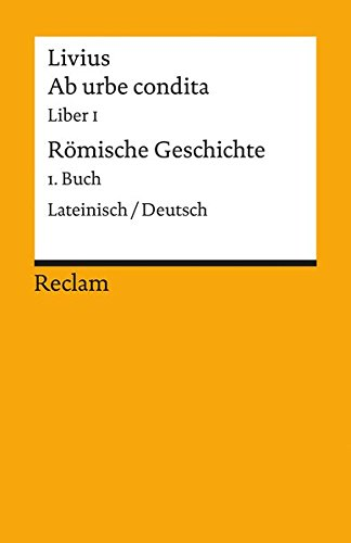 Ab urbe condita. Liber I /Römische Geschichte. 1. Buch: Lat. /Dt. (Reclams Universal-Bibliothek)