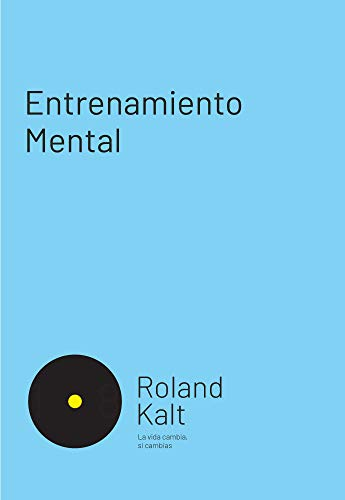 ENTRENAMIENTO MENTAL por ROLAND KALT