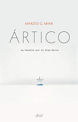 Ártico: La batalla por el Gran Norte (Ariel) por Marzio G. Mian