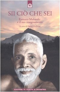 Sii ciò che sei. Ramana Maharshi ed il suo insegnamento (Uomini e spiritualità)