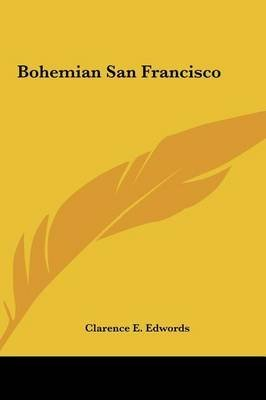 [(Bohemian San Francisco)] [By (author) Clarence E Edwords] published on (May, 2010)