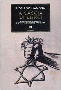 A caccia di ebrei. Mussolini, Preziosi e l'antisemitismo fascista (Oscar storia) por Romano Canosa