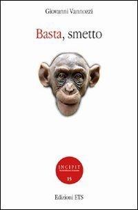 Basta, smetto (Incipit. Piccola biblioteca di narrativa) di Vannozzi, Giovanni (2010) Tapa blanda