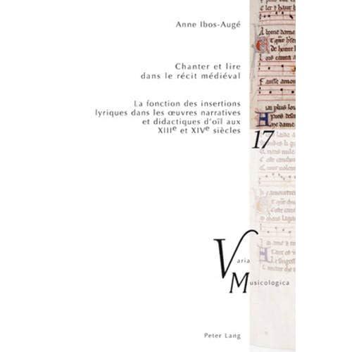 Chanter Et Lire Dans Le Recit Medieval: La Fonction Des Insertions Lyriques Dans Les Oeuvres Narratives Et Didactiques D'oil Aux XIII E Et XIV E Siecles